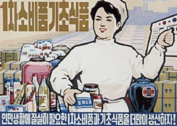 North Korean poster - Let's produce more keenly needed first-class consumer goods and basic food products!